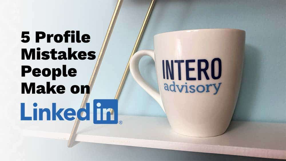 5 LinkedIn Mistakes