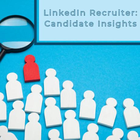 LinkedIn recruiter candidate insights